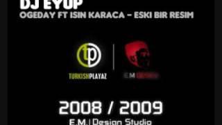 Ogeday ft Isin Karaca Eski Bir Resim [DJ Eyup]