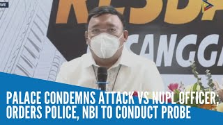 Palace condemns attack vs NUPL officer; orders police, NBI to conduct probe