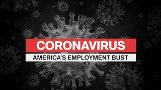 Coronavirus Special Report: America's Employment Bust