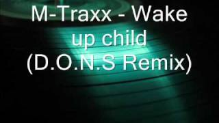 M-Traxx - Wake up child (D.O.N.S. Remix)