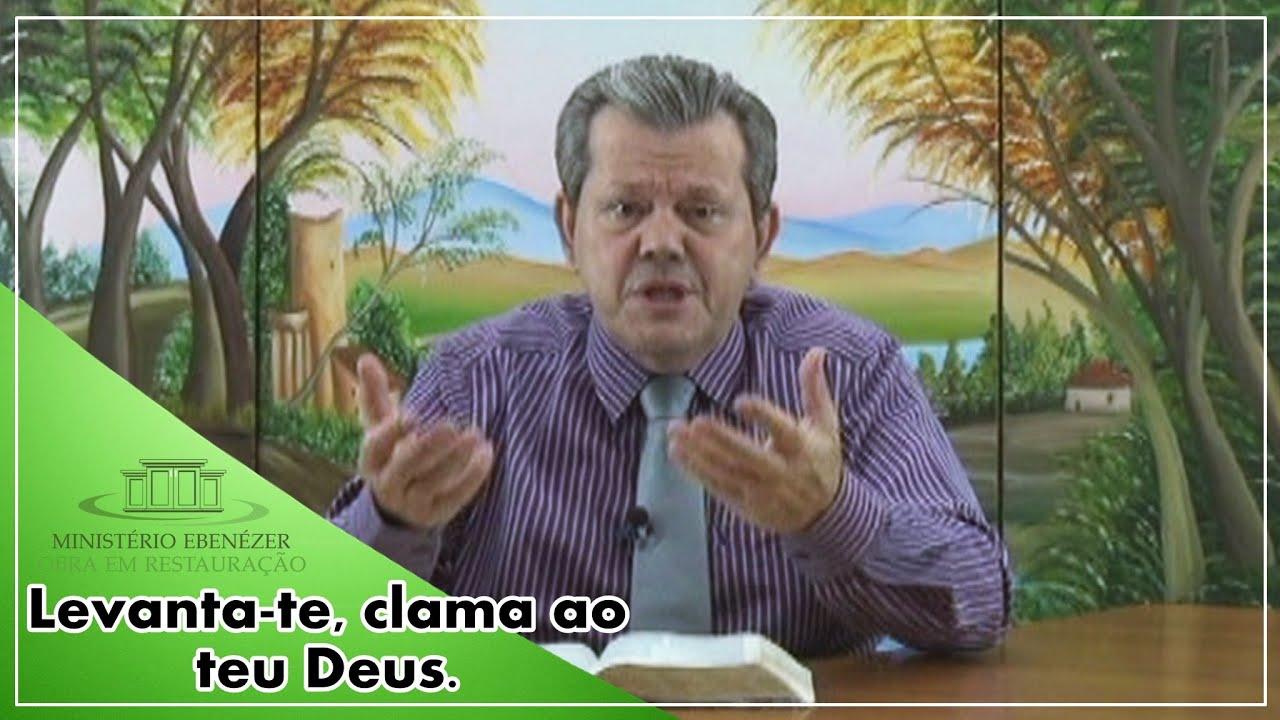 Levanta-te, clama ao Teu Deus. - Pr. Adail Pereira de Lima.