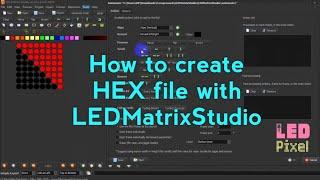 How to create HEX file with LED Matrix Studio tutorial By Hannachi Samir