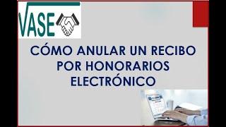 CÓMO ANULAR UN RECIBO POR HONORARIOS ELECTRÓNICO