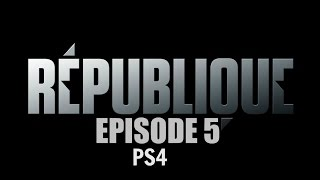 REPUBLIQUE PS4 - EPISODE 5