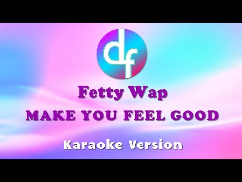 Fetty Wap - Make You Feel Good...