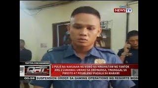 2 pulis na nakunan ng video, tinanggal sa pwest at posibleng ipadala sa Marawi
