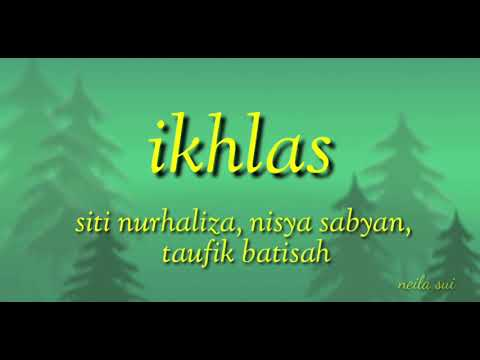 Free Download Ikhlas( Siti Nurhaliza, Nissa Sabyan, Taufik Batisah)  Lirik Video Mp3 dan Mp4