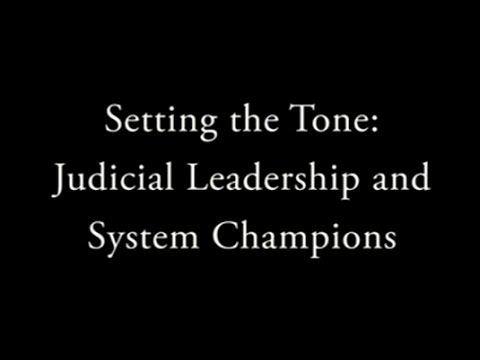 Setting the Tone: Judicial Leadership and System Champions