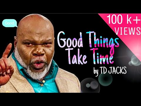 Good Things Take Time 👉 T D Jakes Sermons Motivational Videos For Students  👌⏳