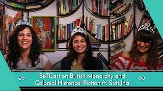 botcast-episode-24-feat-sriti-jha-british-monarchy-and-colonial-historical-fiction
