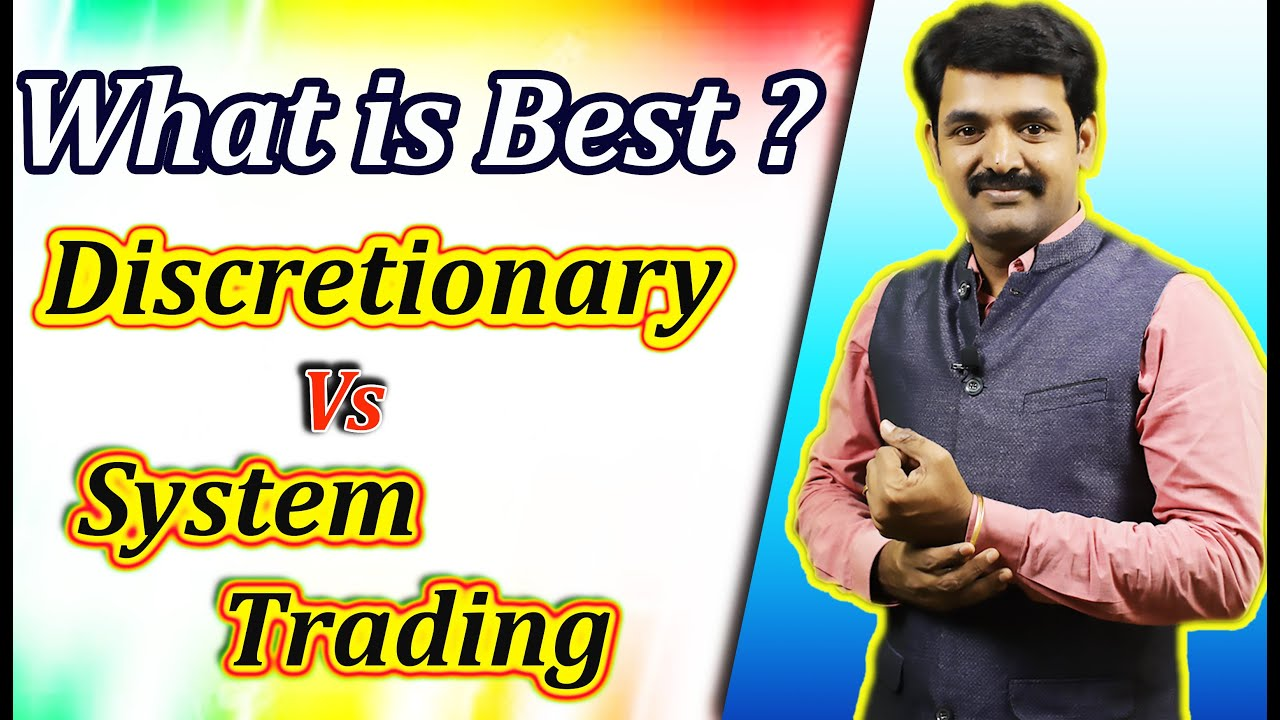 What is Best ? - Discretionary Vs System Trading