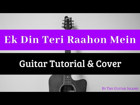 Ek Din Teri Raahon Mein (Naqaab) Guitar Cover/Lesson By The Guitar Island.