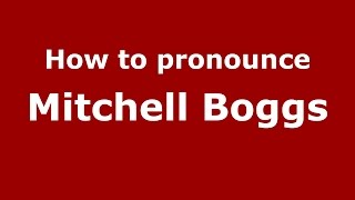 How to pronounce Mitchell Boggs (American English/US)  - PronounceNames.com