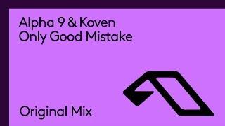 Alpha 9 &amp Koven - Only Good Mistake