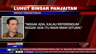Luhut: Tidak akan Ada Referendum untuk Papua