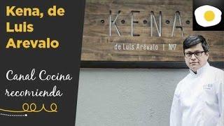 Restaurante Kena del chef peruano Luis Arévalo (Reportaje) | Canal Cocina recomienda