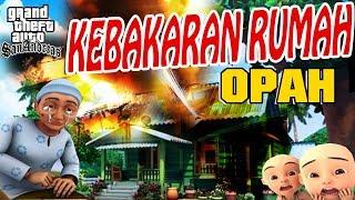 Rumah Upin ipin kebakaran , Opah marah GTA Lucu