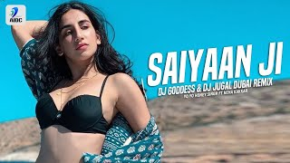Saiyaan Ji (Remix) | Yo Yo Honey Singh | Neha Kakkar | DJ Goddess & DJ Jugal Dubai
