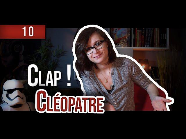 Clap ! - Episode 10 - Cléopâtre