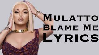 Mulatto - Blame Me LYRICS