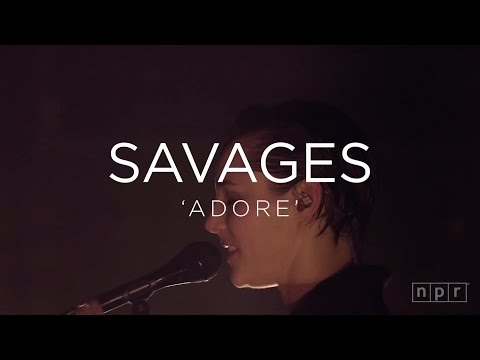 Savages: 'Adore'   NPR MUSIC FRONT ROW