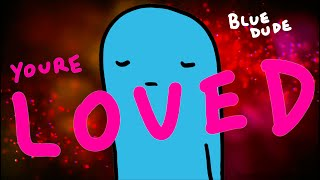 You're Loved - BLUE DUDE
