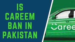 Is Careem Ban in Pakistan.?