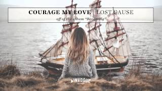 Courage My Love - Lost Cause