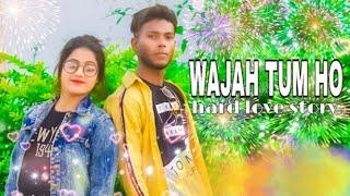 #WAJAH_TUM HO Full Video Song | HARd CEUT lOVE STORY | Mastram king, sonam | Viral song