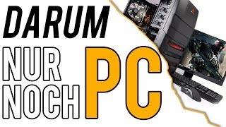 Darum spiele ich (fast) nur noch PC | Von Konsole zurück zum PC | PC Master Race