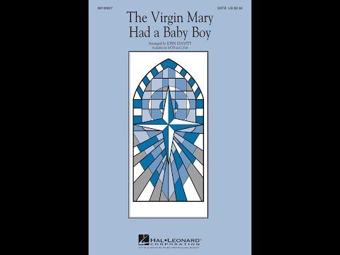 The Virgin Mary Had a Baby Boy - Arranged by John Leavitt