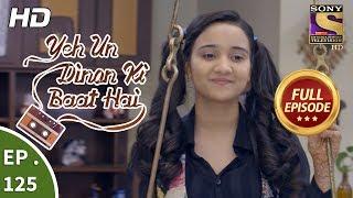 Yeh Un Dinon Ki Baat Hai - Ep 125 - Full Episode - 26th February, 2018