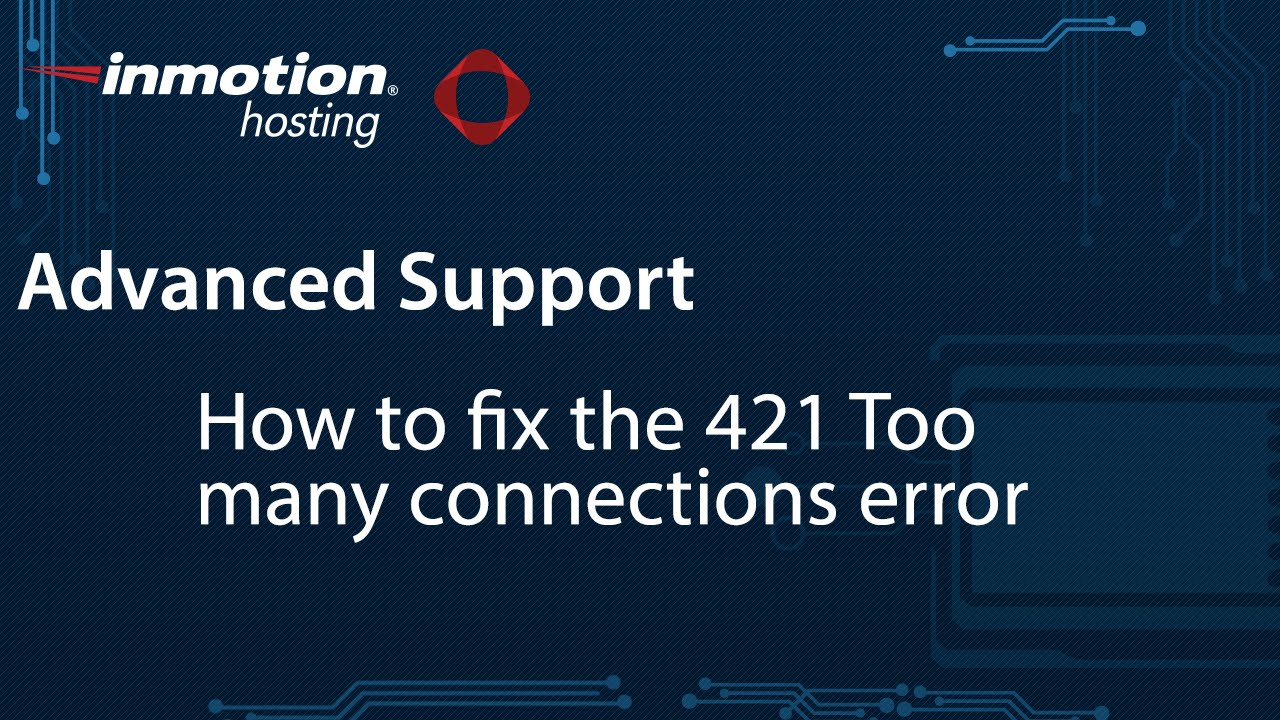 How to Fix the 421 Too many connections error