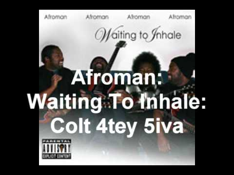 Colt 4tey Fiva - Afroman - Waiting To Inhale