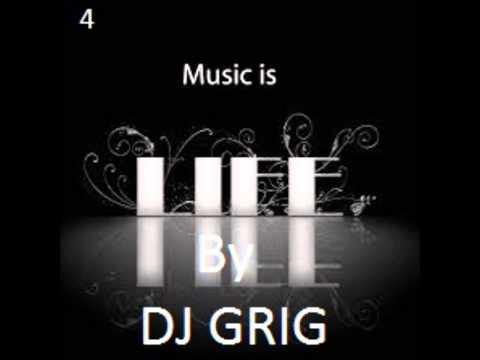 DJ Grig - Music Is Life #4