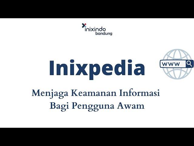INIXPEDIA - Menjaga Keamanan Informasi Bagi Pengguna Awam