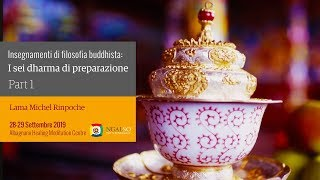 Insegnamenti di filosofia buddhista: i sei Dharma di preparazione con Lama Michel Rinpoche (ita-ing) – 28/29 settembre 2019