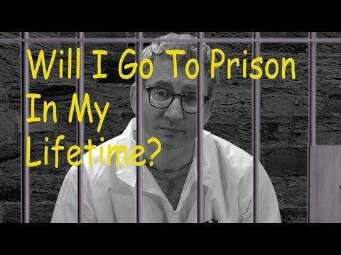 Will I Go To Prison In My Lifetime?