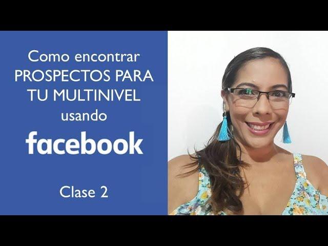 COMO ENCONTRAR PROSPECTOS PARA TU MULTINIVEL USANDO FACEBOOK   CLASE 2