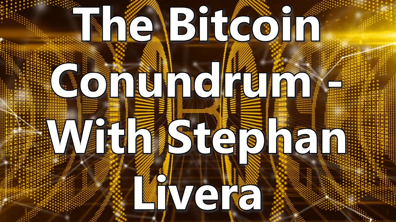 The Bitcoin Conundrum - With Stephan Livera