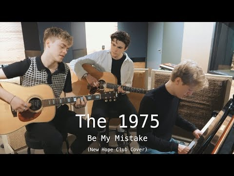 The 1975 - Be My Mistake (New Hope Club Cover)