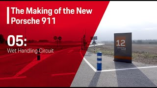 The Making Of The New Porsche 911 (E05) - Wet Circuit Handling