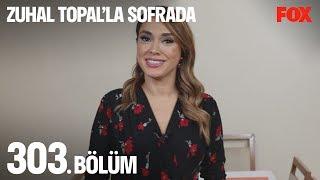 Zuhal Topal'la Sofrada 303. Bölüm
