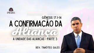 A Confirmação da Aliança • Parte 3 (Gênesis 17.1-14) • Rev. Timóteo Sales