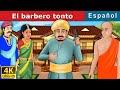 El barbero tonto | The Foolish Barber in Spanish | Cuentos Infantiles | Cuentos De Hadas Españoles