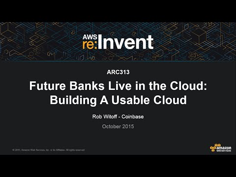AWS re:Invent 2015 | (ARC313) Future Banks Live in the Cloud: Building A Usable Cloud