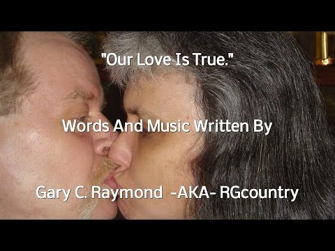Our Love Is True - Words And Music Written By Gary C.  Raymond 1990 -AKA- RGcountry