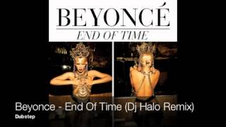 DJ Halo - Beyonce - End Of Time (Dubstep Remix)