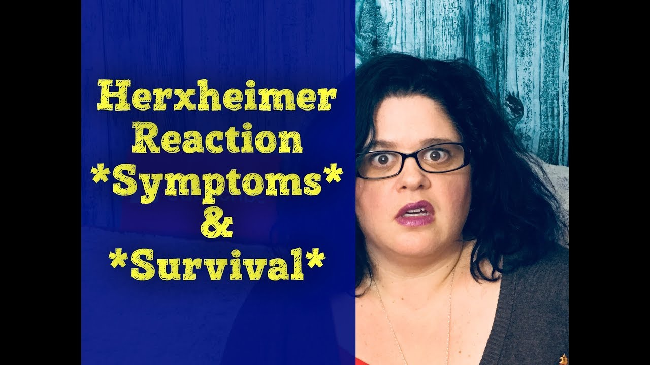 What Is The Herxheimer Reaction? What Are the Symptoms? What Can You Do To  Get Through It?