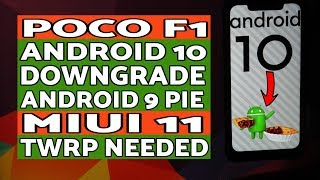 Poco F1 | How to Downgrade Android 10 to Android 9.0 Pie | MIUI 11 | TWRP
